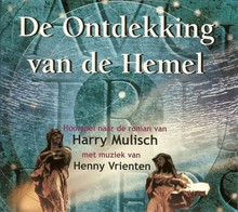 Harry Mulisch De Ontdekking van de Hemel - Hoorspel naar de roman van Harry Mulisch met muziek van Henny Vrienten