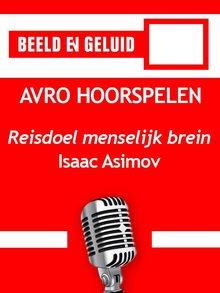 Isaac Asimov Reisdoel menselijk brein - AVRO hoorspelen