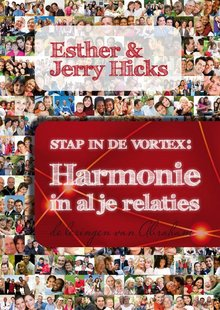Esther & Jerry Hicks Stap in de vortex - Harmonie in al je relaties - Fragmenten uit het boek