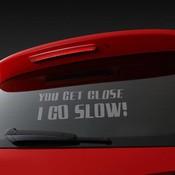 "Autoraamsticker ""You get close, I go slow!"""