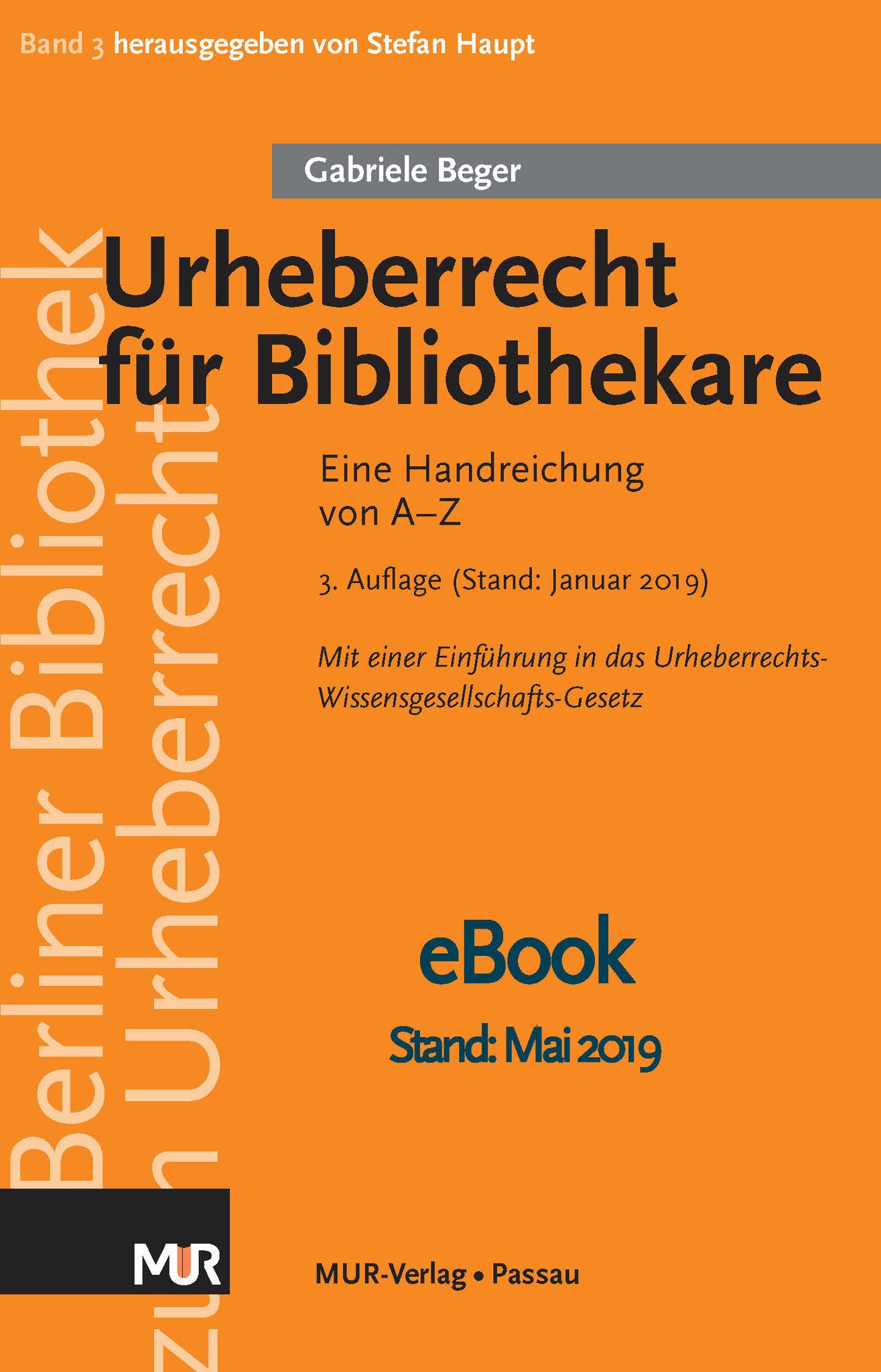 Urheberrecht für Bibliothekare - Eine Handreichung von A-Z, 3. Aufl. (2019). Von Gabriele Beger. Mit einer Einführung in das Urheberrechts-Wissensgesellschafts-Gesetz - eBOOK