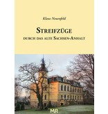 Klaus Neuenfeld, Streifzüge durch das alte Sachsen-Anhalt - Ein Führer durch die Ortsgeschichte und Baudenkmäler, mit 680 Abbildungen