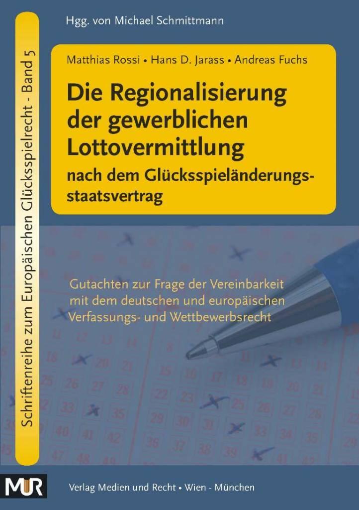 Die Regionalisierung der gewerblichen Lottovermittlung nach dem Glücksspieländerungsstaatsvertrag (Matthias Rossi - Hans D. Jarass - Andreas Fuchs) - Gutachten zur Frage der Vereinbarkeit mit dem deutschen und europäischen Verfassungs- und Wettbewerbsrech