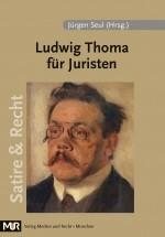 Ludwig Thoma für Juristen, hgg. von Jürgen Seul