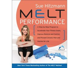 MELT Performance,  A Step-by-Step Program to Accelerate Your Fitness Goals, Improve Balance and Control, and Prevent Chronic Pain and Injuries for Life