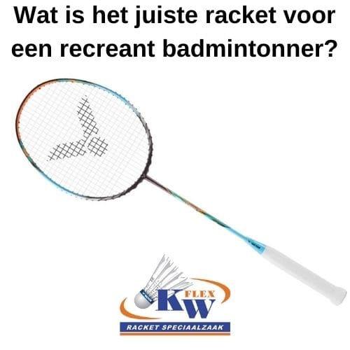 Welk badminton racket is voor mij als recreant geschikt?
