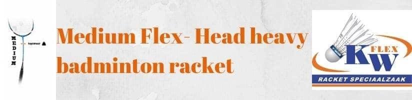 Medium flexibel - head heavy badminton racket
