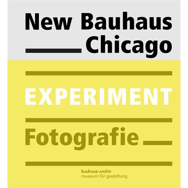 bauhaus-archiv ausstellungskatalog: New Bauhaus Chicago. Experiment Fotografie