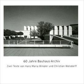 bauhaus-archiv 60 jahre bauhaus-archiv. zwei texte von hans maria wingler und christian wolsdorff