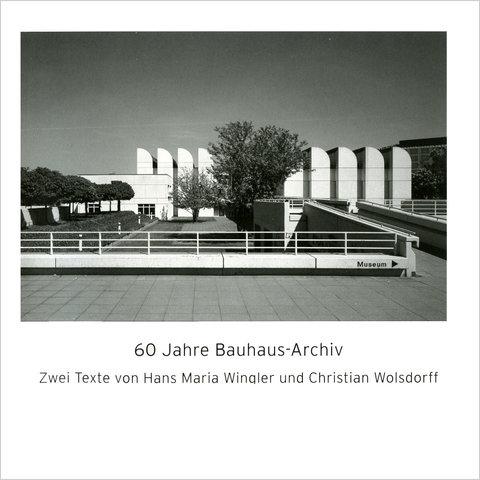 60 jahre bauhaus-archiv. zwei texte von hans maria wingler und christian wolsdorff