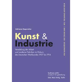 gebr. mann verlag Kunst & Industrie. Veredelung der Arbeit und moderne Fabriken im Diskurs des Deutschen Werkbundes 1907 bis 1914