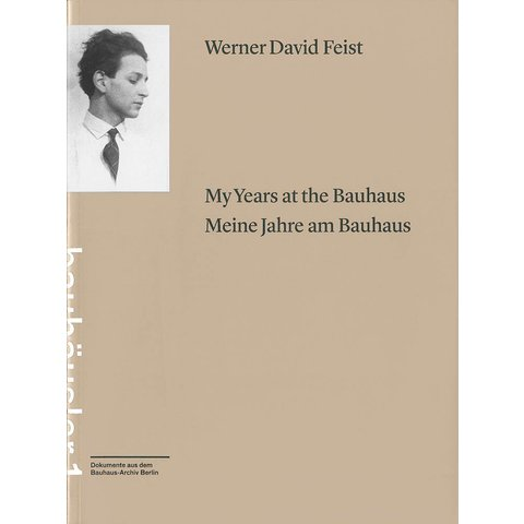 werner david feist: my years at the bauhaus / meine jahre am bauhaus