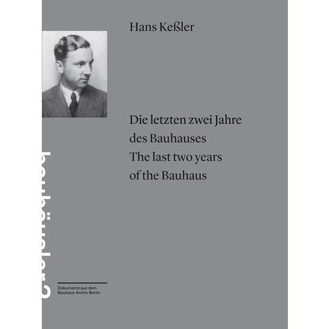 hans keßler: die letzten zwei jahre des bauhauses / the last two years of the bauhaus