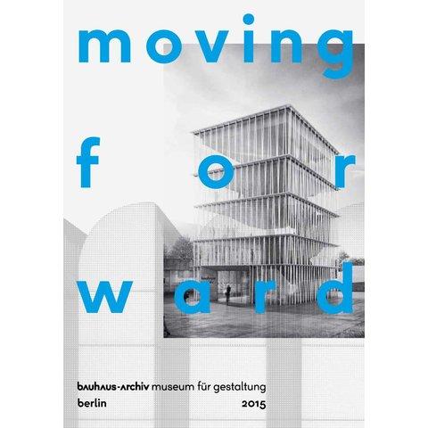 moving forward. siegerentwurf und preisträger für das neue bauhaus-archiv / museum für gestaltung