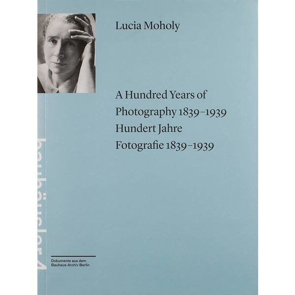 bauhaus-archiv lucia moholy: a hundred years of photography 1839-1939
