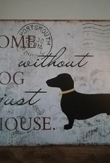 Tekstbord van metaal  ¨A home without a dog is just a house¨