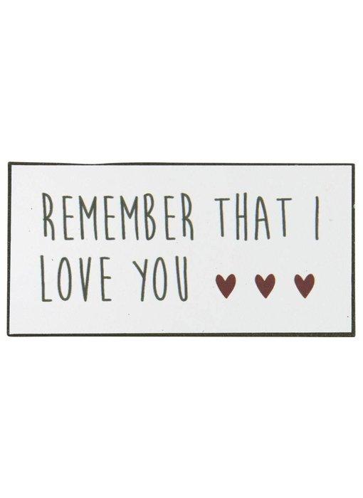 "IB LAURSEN Magnet ""Remember that I love you"""