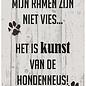 Spreukenbordje: Mijn ramen zijn niet vies... Het is kunst van de hondenneus! | Houten Tekstbord