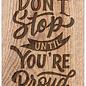 Creatief Art Spreukenbordje: Don't Stop Until You're Proud! | Houten Tekstbord
