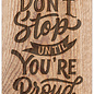 Spreukenbordje: Don't Stop Until You're Proud! | Houten Tekstbord