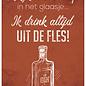 Creatief Art Spreukenbordje: Ik Kijk Nooit Te Diep In Het Glaasje... Ik Drink Altijd Uit De Fles! | Houten Tekstbord