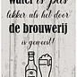 Creatief Art Spreukenbordje: Water Is Pas Lekker Als Het Door De Brouwerij Is Geweest! | Houten Tekstbord