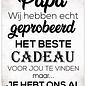 Creatief Art Spreukenbordje: Papa, Wij Hebben Echt Geprobeerd Het Beste Cadeau Voor Jou Te Vinden...  Houten Tekstbord