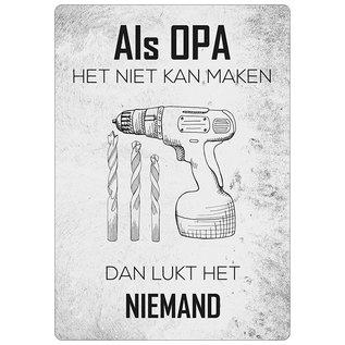 Creatief Art Spreukenbordje: Als Opa Het Niet Kan Maken... Dan Lukt Het Niemand! | Houten Tekstbord