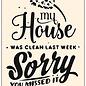 Creatief Art Spreukenbordje: My house was clean last week. Sorry you missed it! | Houten Tekstbord