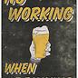 Creatief Art Spreukenbordje: No Working, When Drinking! | Houten Tekstbord