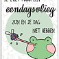 Creatief Art Spreukenbordje: Je zult maar een eendagsvlieg zijn...   Houten Tekstbord