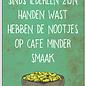 Creatief Art Spreukenbordje: Sinds iedereen zijn handen wast, hebben de nootjes op cafe minder smaak! | Houten Tekstbord
