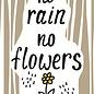 Creatief Art Spreukenbordje: No Rain, No Flowers! | Houten Tekstbord