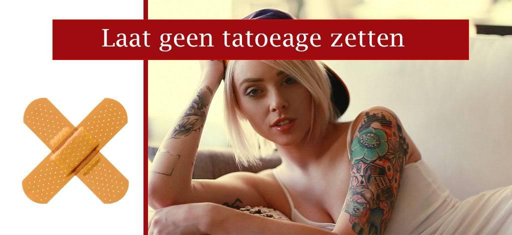 Laat geen tatoeage zetten