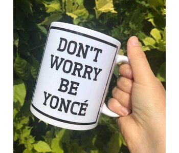 Mug 'Don't Worry Be Yoncé'