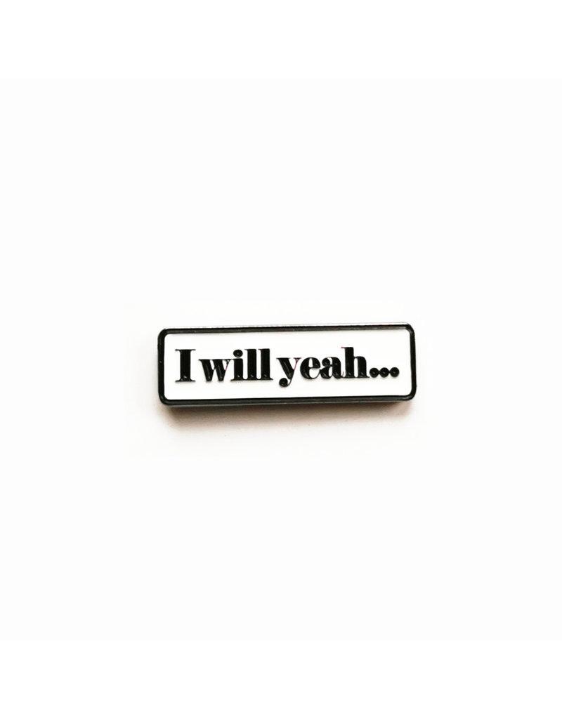 Fintan Wall Design I Will Yeah... Enamel Pin