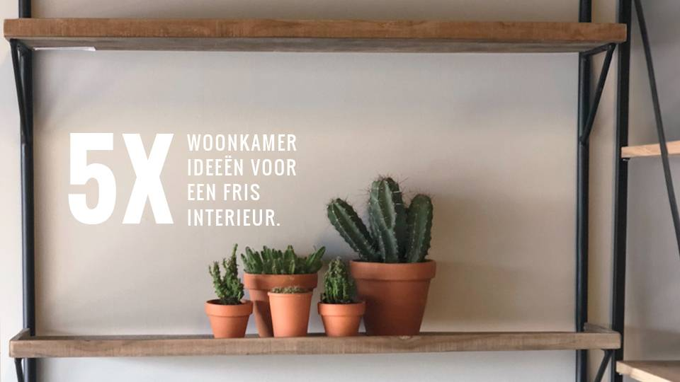 5x woonkamer ideeën voor een fris interieur | Firma Hout & Staal ...