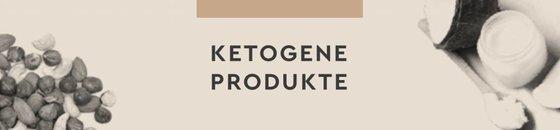 Ketogene Produkte