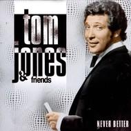 TOM JONES & FRIENDS - NEVER BETTER (CD)