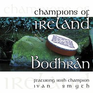 IVAN SMYTH - CHAMPIONS OF IRELAND, BODHRAN (CD)