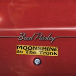 BRAD PAISLEY - MOONSHINE IN THE TRUNK (CD).