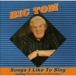 BIG TOM -  SONGS I LIKE TO SING (CD)...