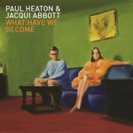 PAUL HEATON & JACQUI ABBOTT - WHAT HAVE WE BECOME (CD)...