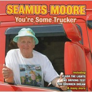SEAMUS MOORE - YOU'RE SOME TRUCKER (CD)...