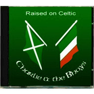 CHARLIE AND THE BHOYS - RAISED ON CELTIC (CD)
