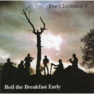 THE CHIEFTAINS - 9, BOIL THE BREAKFAST EARLY (CD)...