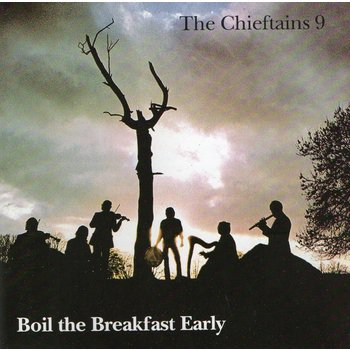 THE CHIEFTAINS - 9, BOIL THE BREAKFAST EARLY (CD)
