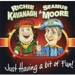 RICHIE KAVANAGH & SEAMUS MOORE - JUST HAVING A BIT OF FUN (CD)...