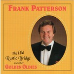 FRANK PATTERSON - THE OLD RUSTIC BRIDGE AND OTHER GOLDEN OLDIES (CD)....