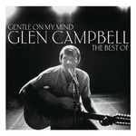 GLEN CAMPBELL - GENTLE ON MY MIND, THE BEST OF GLEN CAMPBELL (CD)...